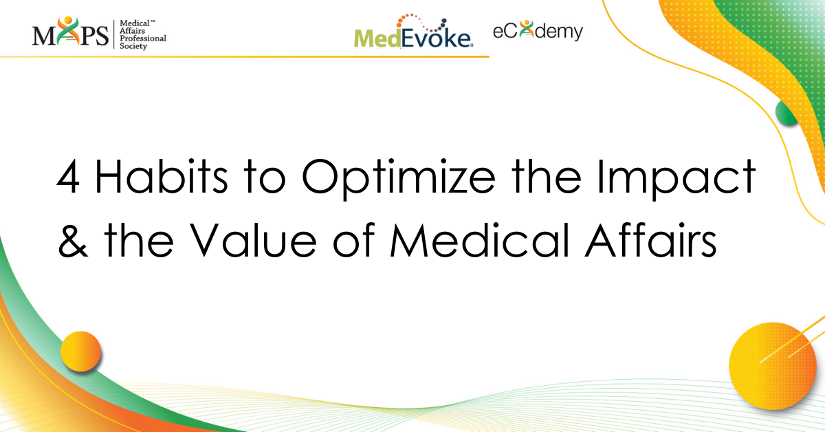 4 Habits to Optimize the Impact & the Value of Medical Affairs (MedEvoke PC Webinar)