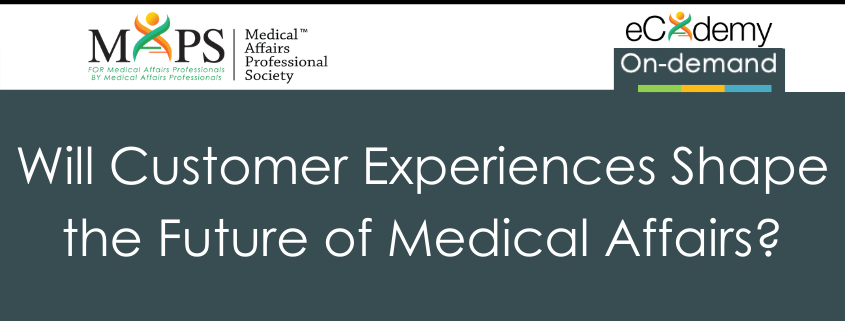 Will Customer Experiences Shape The Future Of Medical Affairs?