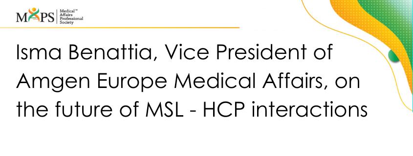 Isma Benattia, Vice President of Amgen Europe Medical Affairs, on the future of MSL - HCP interactions