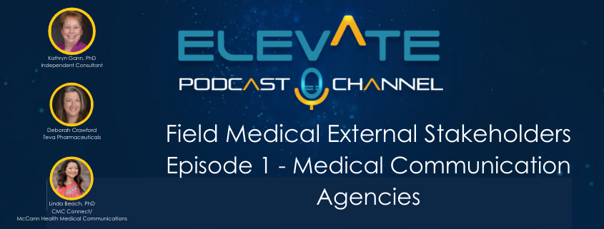 Field Medical External Stakeholders: Partnering for Today and Tomorrow. Episode 1 - Medical Communication Agencies