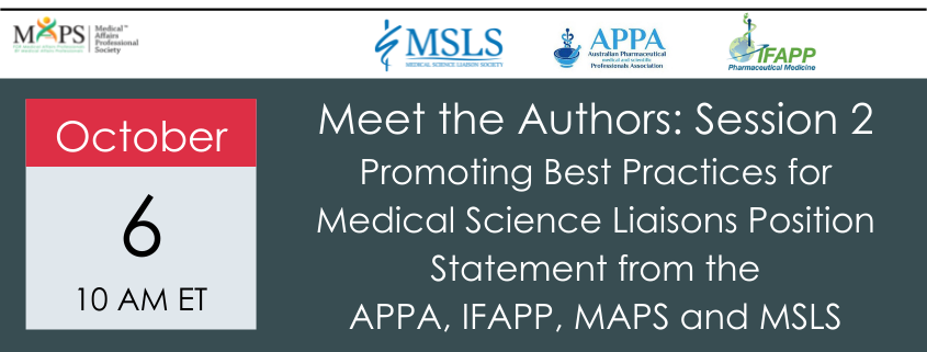 Meet the Authors SESSION 2- Promoting Best Practices for Medical Science Liaisons Position Statement from the APPA, IFAPP, MAPS and MSLS 2